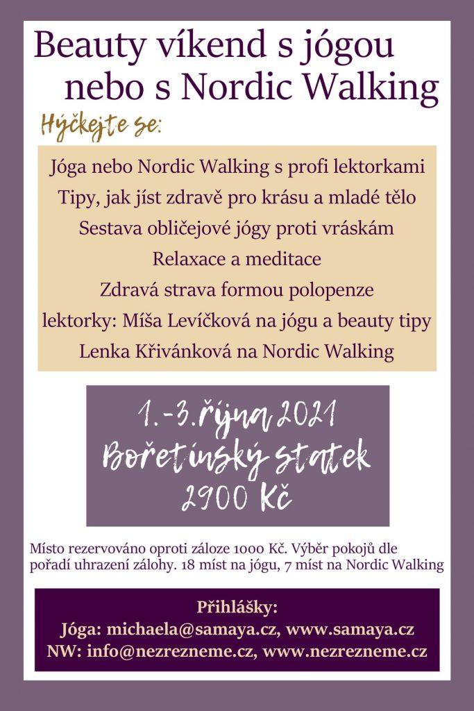 Zveme vás na BEAUTY VÍKEND DO KRÁSNÉHO BOŘETÍNSKÉHO STATKU. Jedna parta bude jógovat, druhá se provětrá s Nordic Walking. Společně pak probereme JÍDLO, KTERÉ PODPORUJE ZDRAVÍ A MLÁDÍ A NAUČÍME SE SESTAVU PRO PEVNÝ OBLIČEJ. Zameditujeme, zarelaxujeme a užijeme si kvalitní odlehčenou stravu. Pořádá Michalela Levíčková (Samaya) a Lenka Křivánková (Nezrezneme.cz)